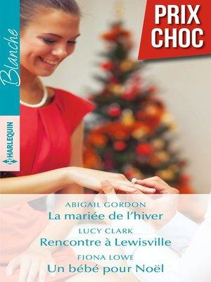 cover image of La mariée de l'hiver--Rencontre à Lewisville--Un bébé pour Noël