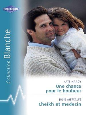 cover image of Une chance pour le bonheur--Cheikh et médecin (Harlequin Blanche)