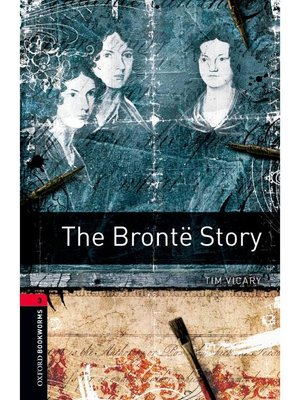 cover image of The Brontë Story  (Oxford Bookworms Series Stage 3)