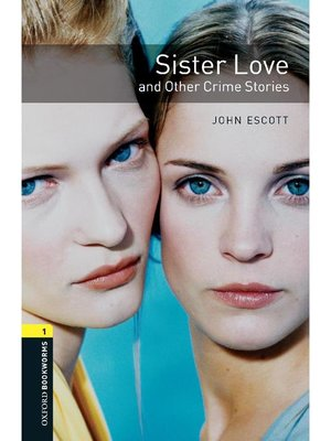 cover image of Sister Love and Other Crime Stories  (Oxford Bookworms Series Stage 1)
