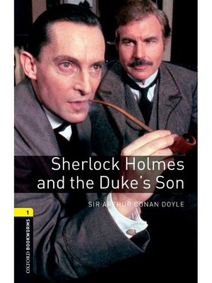 cover image of Sherlock Holmes and the Duke's Son  (Oxford Bookworms Series Stage 1): 本編