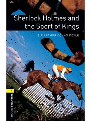 cover image of Sherlock Holmes and the Sport of Kings  (Oxford Bookworms Series Stage 1): 本編