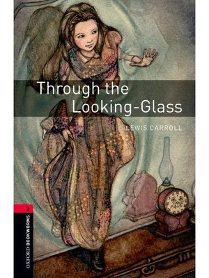 cover image of Through the Looking-Glass  (Oxford Bookworms Series Stage 3): 本編