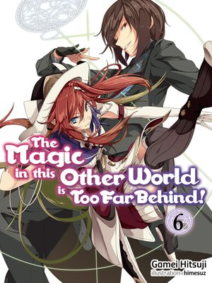 cover image of The Magic in this Other World is Too Far Behind!, Volume 6
