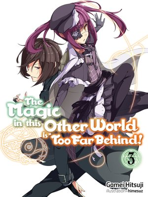 cover image of The Magic in this Other World is Too Far Behind! Volume 3