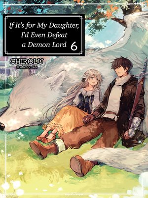 cover image of If It's for My Daughter, I'd Even Defeat a Demon Lord, Volume 6