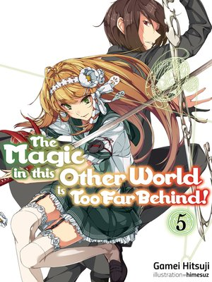 cover image of The Magic in this Other World is Too Far Behind! Volume 5
