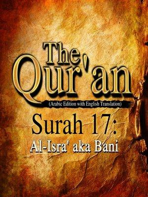 cover image of The Qur'an (Arabic Edition with English Translation) - Surah 17 - Al-Isra' aka Bani
