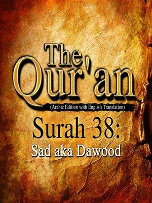 cover image of The Qur'an (Arabic Edition with English Translation) - Surah 38 - Sad aka Dawood