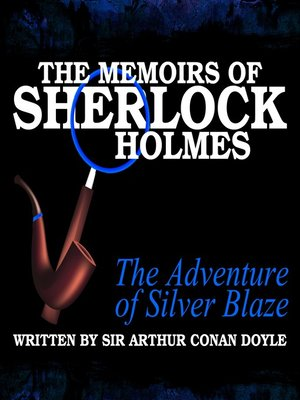 cover image of The Memoirs of Sherlock Holmes: The Adventure of Silver Blaze