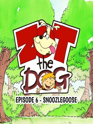 cover image of Zot the Dog: Episode 6 - Snoozlegoose