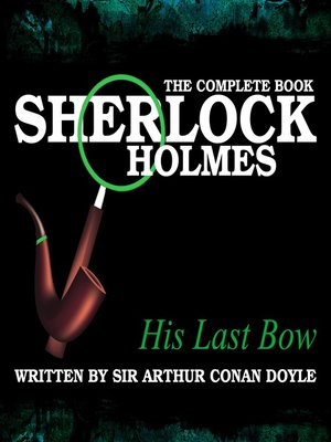 cover image of Sherlock Holmes: The Complete Book - His Last Bow