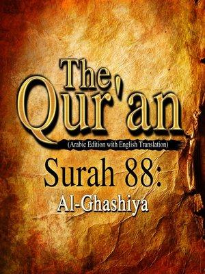 cover image of The Qur'an (Arabic Edition with English Translation) - Surah 88 - Al-Ghashiya