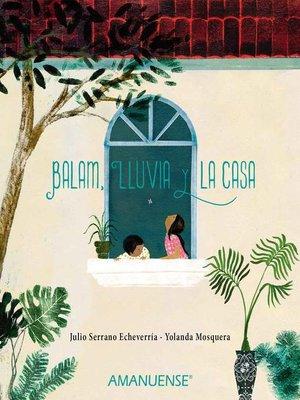 cover image of Balam, Lluvia y la casa