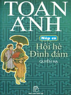 cover image of Nếp cũ - Hội hè đình đám - Quyển hạ