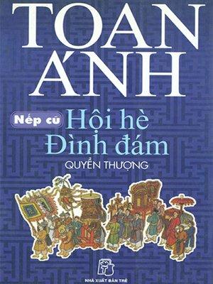 cover image of Nếp cũ - Hội hè đình đám - Quyển thượng