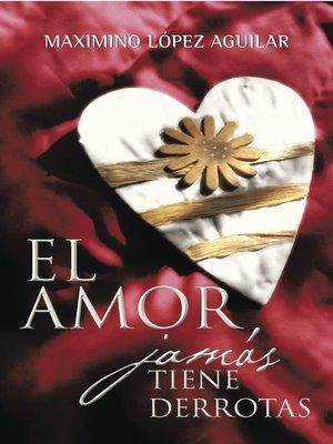 cover image of El amor jamás tiene derrotas