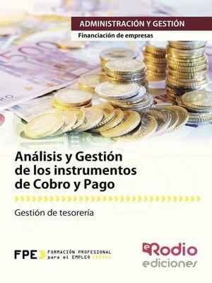 cover image of Análisis y Gestión de los instrumentos de Cobro y Pago. Financiación de empresas. Administración y Gestión