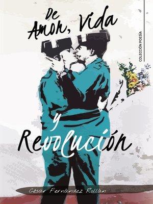 cover image of De Amor, Vida y Revolución