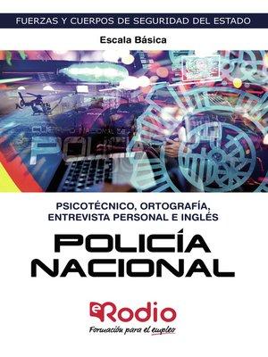 cover image of Policía Nacional. Escala Básica. Psicotécnico, Ortografía, Entrevista Personal e Inglés