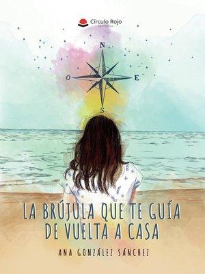 cover image of La brújula que guía de vuelta a casa