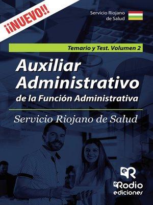 cover image of Auxiliar Administrativo de la Función Administrativa. Servicio Riojano de Salud. Temario y Test. Volumen 2
