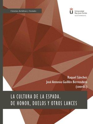 cover image of La cultura de la espada. De honor, duelos y otros lances
