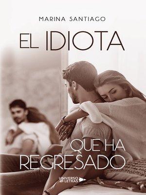 cover image of El idiota que ha regresado