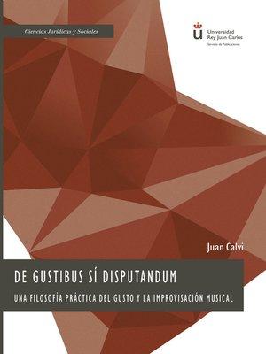 cover image of De gustibus sí disputandum.Una filosofía práctica del gusto y la improvisación musical