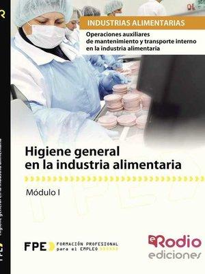 cover image of Higiene general en la industria alimentaria. Operaciones auxiliares de mantenimiento y transporte interno en la industria alimentaria