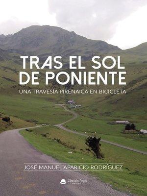 cover image of Tras el sol de poniente. Una travesía pirenaica en bicicleta