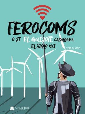 cover image of FEROCOMS o si El Quijote cabalgara el Siglo XXI