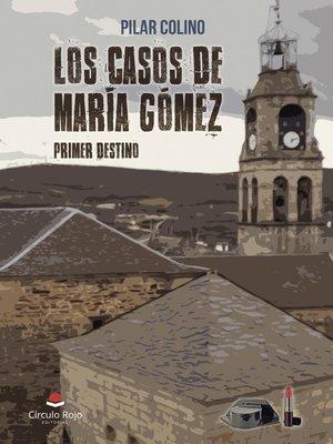 cover image of Los casos de María Gómez. Primer destino
