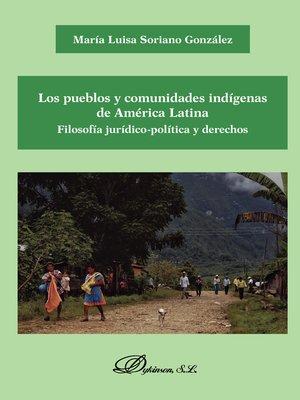 cover image of Los pueblos y comunidades indígenas de América Latina. Filosofía jurídico-política y derechos