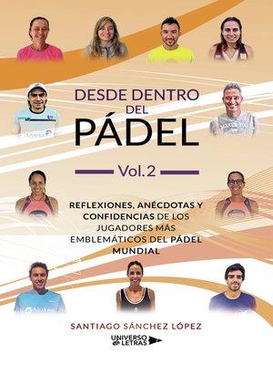 cover image of Desde dentro del Pádel Vol. 2