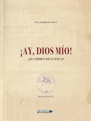 cover image of ¡Ay, Dios mío! ¿El crimen de Cuenca?