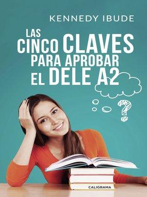 cover image of Las Cinco Claves para Aprobar el DELE A2