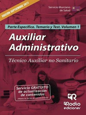 cover image of Auxiliar Administrativo. Técnico Auxiliar no Sanitario. Parte Específica. Temario y Test. Volumen 1. Servicio Murciano de Salud