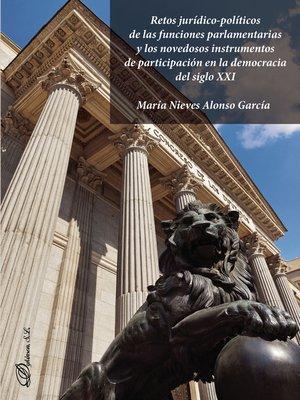 cover image of Retos jurídico-políticos de las funciones parlamentarias y los novedosos instrumentos de participación en la democracia del siglo XXI