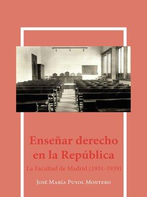 cover image of Enseñar derecho en la república. La facultad de Madrid (1931-1939)