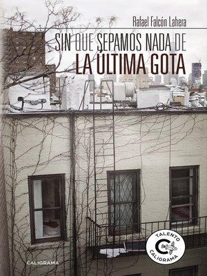 cover image of Sin que sepamos nada de la última gota