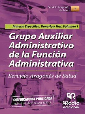 cover image of Grupo AuxiliarAdministrativo de la Función Administrativa. Servicio Aragonés de Salud. Materia Específica. Temario y test Volumen 1