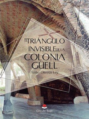 cover image of El triángulo invisible de la Colonia Güell