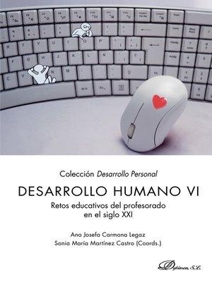 cover image of Desarrollo Humano VI. Retos educativos del profesorado en el siglo XXI