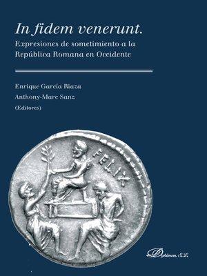 cover image of In fidem venerunt. Expresiones de sometimiento a la República Romana en Occidente