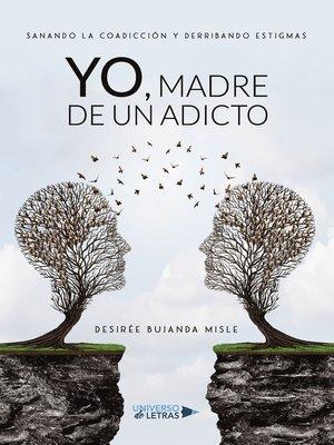 cover image of Yo, madre de un adicto