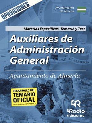 cover image of Auxiliares de Administración General. Ayuntamiento de Almería. Materias Específicas. Temario y Test