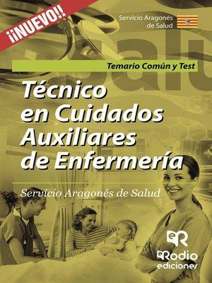 cover image of Técnico en Cuidados Auxiliares de Enfermería. Servicio Aragonés de Salud. Temario Común y Test