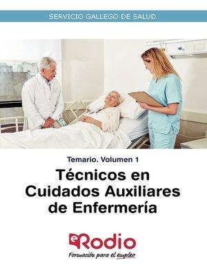 cover image of Técnicos en Cuidados Auxiliares de Enfermería. Temario. Volumen 1