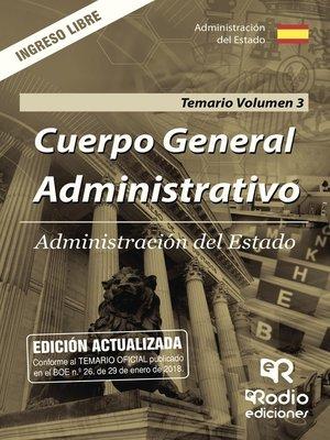 cover image of Cuerpo General Administrativo. Administración del Estado. Temario. Volumen 3. Ingreso Libre
